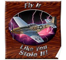 P-51 Mustang Fly It Like You Stole It Poster