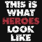 THIS IS WHAT HEROES LOOK LIKE (White-Red) by theshirtshops