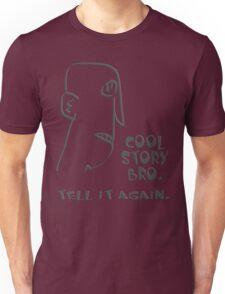 cool story bro. tell it again. - memes, comic, cartoon, funny, humor Unisex T-Shirt