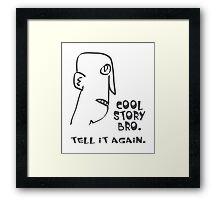 cool story bro. tell it again. - memes, comic, cartoon, funny, humor Framed Print