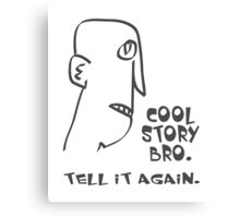 cool story bro. tell it again. - memes, comic, cartoon, funny, humor Canvas Print