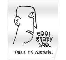 cool story bro. tell it again. - memes, comic, cartoon, funny, humor Poster