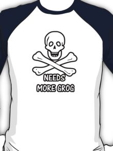 Pirate 9 NEEDS MORE GROG T-Shirt