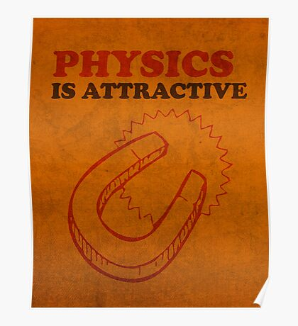 Physics is Attractive Magnet Pun Humor Poster Poster