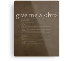 Give Me a Break HTML Developer Humor Pun Poster Metal Print