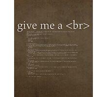 Give Me a Break HTML Developer Humor Pun Poster Photographic Print