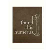 I Found This Humerus Humor Pun Medical Science Poster Art Print