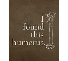 I Found This Humerus Humor Pun Medical Science Poster Photographic Print