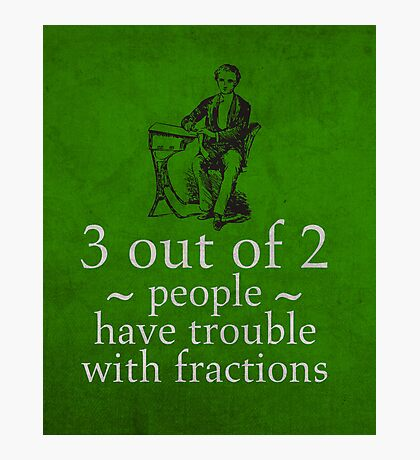 Fractions Math Humor Pun Nerd Poster Photographic Print