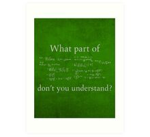 What Part Don't You Understand Math Humor Nerd Geek Poster Art Print