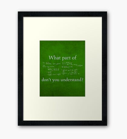 What Part Don't You Understand Math Humor Nerd Geek Poster Framed Print