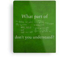 What Part Don't You Understand Math Humor Nerd Geek Poster Metal Print