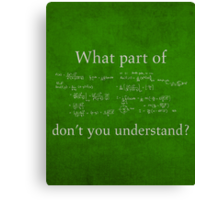 What Part Don't You Understand Math Humor Nerd Geek Poster Canvas Print