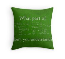 What Part Don't You Understand Math Humor Nerd Geek Poster Throw Pillow