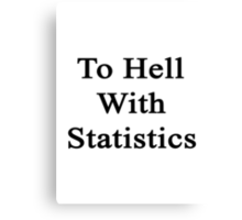 To Hell With Statistics  Canvas Print