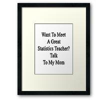 Want To Meet A Great Statistics Teacher? Talk To My Mom  Framed Print