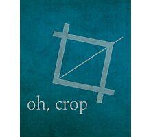 Oh Crop Photoshop Graphic Designer Humor Poster Photographic Print