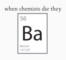 When Chemists Die They Barium Humor Shirt by scienceispun