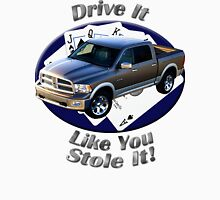 Dodge Ram Truck Drive It Like You Stole It Unisex T-Shirt