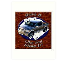 Dodge Ram Truck Drive It Like You Stole It Art Print