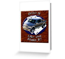 Dodge Ram Truck Drive It Like You Stole It Greeting Card