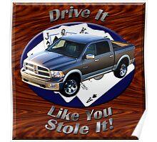 Dodge Ram Truck Drive It Like You Stole It Poster