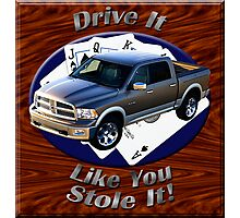 Dodge Ram Truck Drive It Like You Stole It Photographic Print