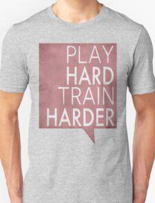 Play hard, train harder Unisex T-Shirt