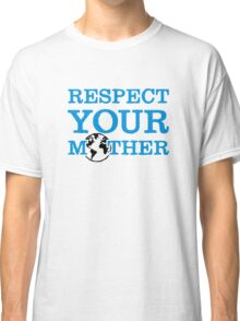 Respect your mother earth Classic T-Shirt