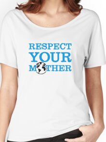 Respect your mother earth Women's Relaxed Fit T-Shirt