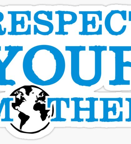Respect your mother earth Sticker