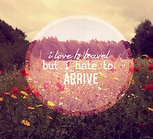 I love to travel but I hate to arrive by Nicola  Pearson
