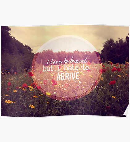I love to travel but I hate to arrive Poster