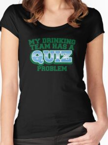 My drinking team has a QUIZ problem funny Pub quiz pun Women's Fitted Scoop T-Shirt