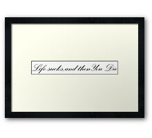 life sucks, and then you die Framed Print