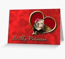 Be My Valentine Ferret Greeting Card