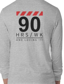 90 hrs / wk and loving it Long Sleeve T-Shirt
