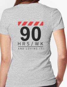 90 hrs / wk and loving it T-Shirt