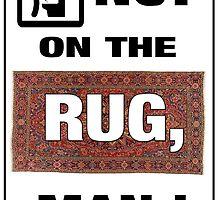 Not on the rug, man! by dennemeij