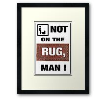 Not on the rug, man! Framed Print