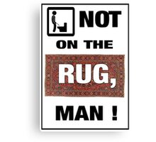 Not on the rug, man! Canvas Print