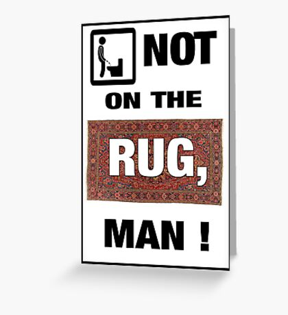 Not on the rug, man! Greeting Card