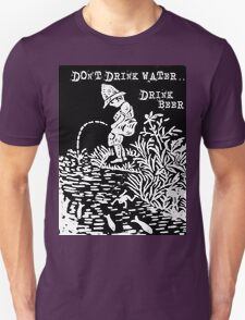 don't drink water, drink beer T-Shirt