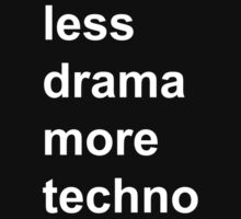 less drama, more techno by turneye