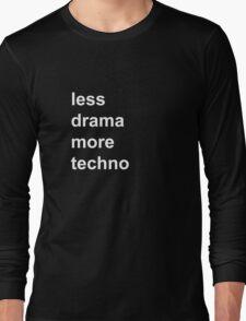 less drama, more techno Long Sleeve T-Shirt