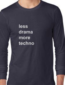 less drama, more techno T-Shirt