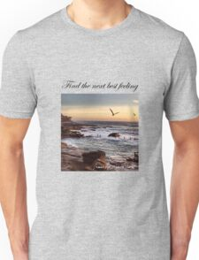Find The Next Best Feeling Unisex T-Shirt