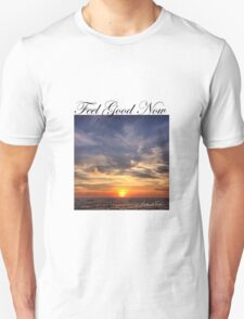 Feel Good Now T-Shirt