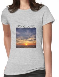 Feel Good Now Womens Fitted T-Shirt