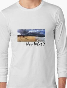 Now What Long Sleeve T-Shirt